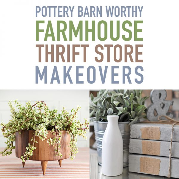 Pottery Barn Worthy Farmhouse Thrift Store Makeovers