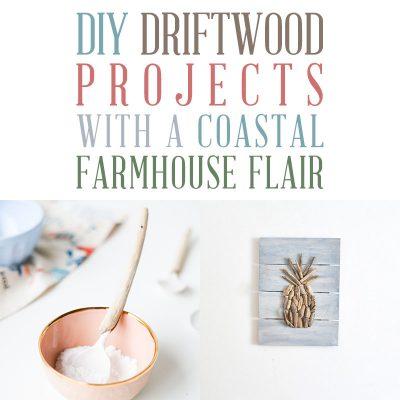 DIY Driftwood Projects With A Coastal Farmhouse Flair