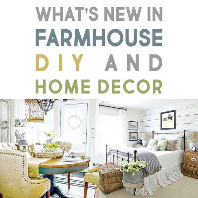 We've Got What's New in Farmhouse DIY and Home Decor Ideas