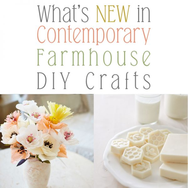 What's NEW in Contemporary Farmhouse DIY Crafts
