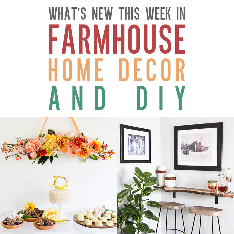 What's New This Week in Farmhouse Home Decor and DIY