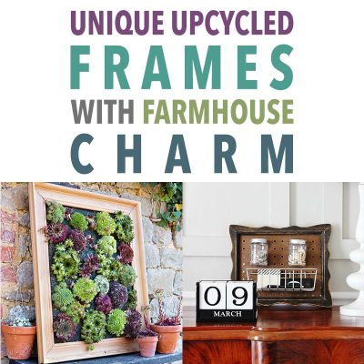 Unique Upcycled Frames with Farmhouse Charm