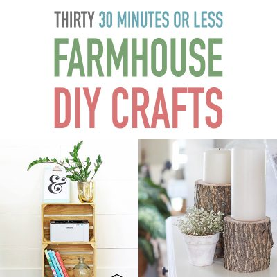 Thirty 30 Minutes or Less Farmhouse DIY Crafts