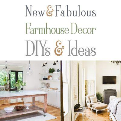 New and Fabulous Farmhouse Decor DIYS & Ideas