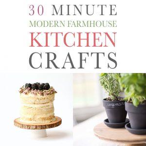 30 Minute Modern Farmhouse Kitchen Crafts