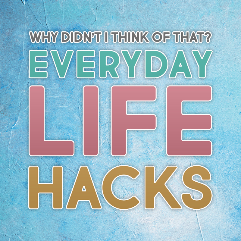 Everyday Life Hacks Why Didn't I Think Of That? - The Cottage Market