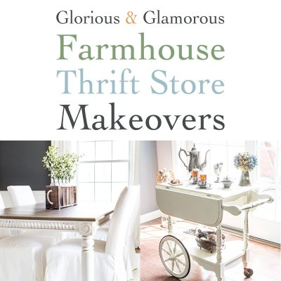 Glorious and Glamorous Farmhouse Thrift Store Makeovers