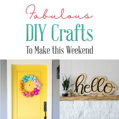 Fabulous DIY Crafts To Make This Weekend!