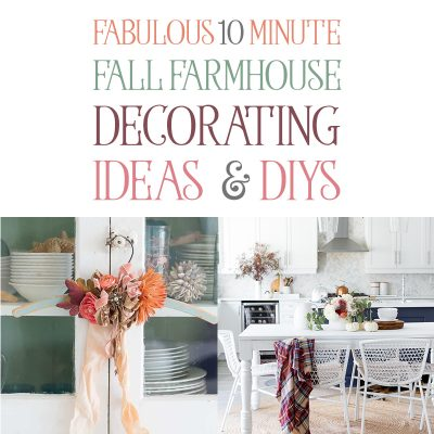 Fabulous 10 Minute Fall Farmhouse Decorating Ideas & DIYS