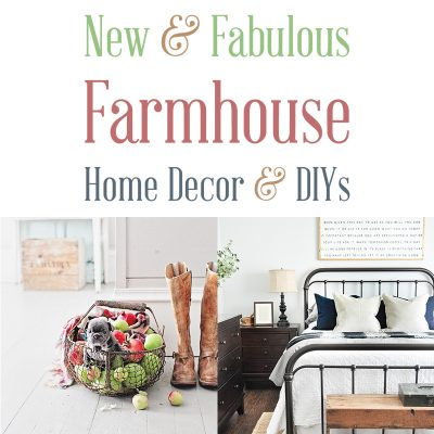 New and Fabulous Farmhouse Home Decor & DIYS