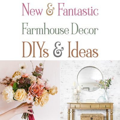 New and Fantastic Farmhouse Decor DIYS and Ideas
