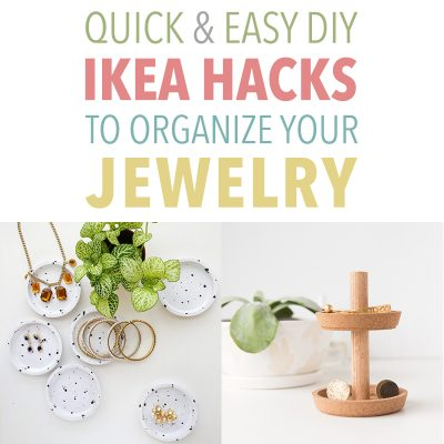 Quick and Easy DIY IKEA Hacks to Organize Your Jewelry