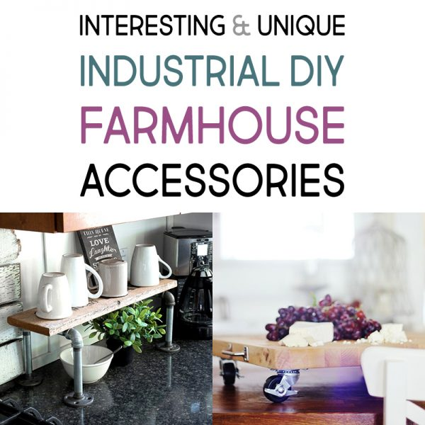 Interesting and Unique Industrial DIY Farmhouse Accessories