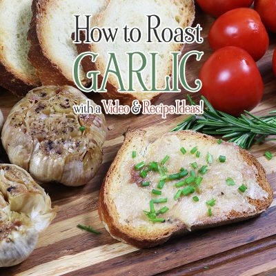 How to Roast Garlic /// With a Video & Recipe Ideas!