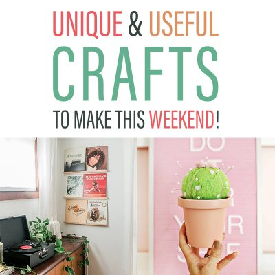 Unique and Useful Crafts to Make this Weekend!!!