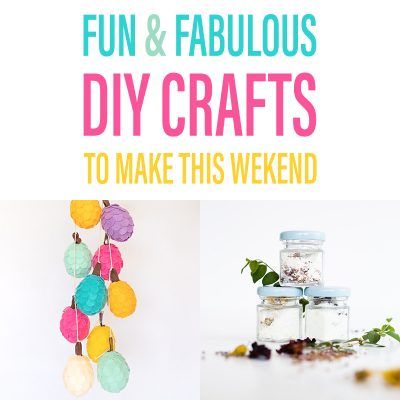 Fun and Fabulous DIY Crafts To Make This Weekend