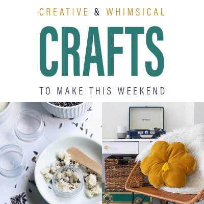 Creative and Whimsical Crafts To Make This Weekend