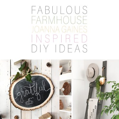 Fabulous Farmhouse Joanna Gaines Inspired DIY Ideas