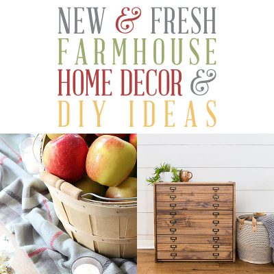 New and Fresh Farmhouse Home Decor & DIY Ideas