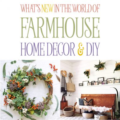 What's New in the World of Farmhouse Home Decor & DIY