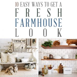 10 Easy Ways to Get a Fresh Farmhouse Look