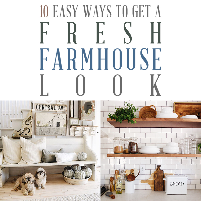 10 Easy Ways to Get a Fresh Farmhouse Look - The Cottage Market