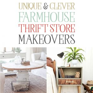 Unique and Clever Farmhouse Thrift Store Makeovers