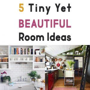 5 Tiny Yet Beautiful Room Ideas