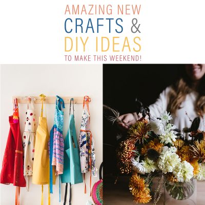Amazing New Crafts & DIY Ideas To Make This Weekend