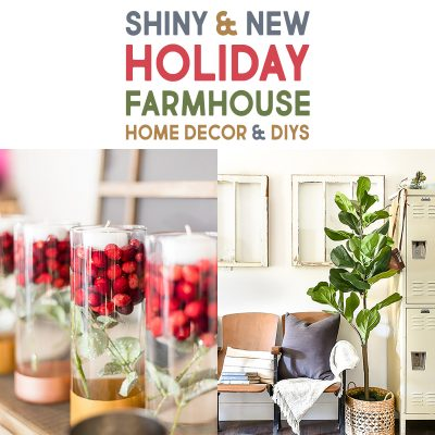 Shiny and New Holiday Farmhouse Home Decor and DIYS