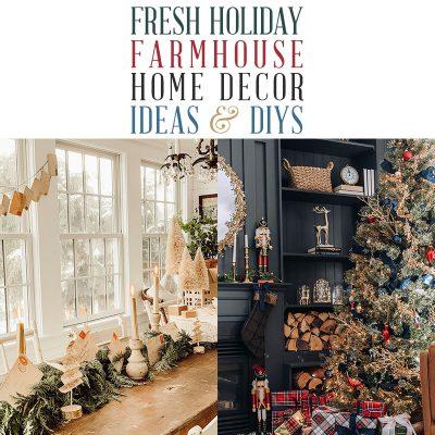 Fresh Holiday Farmhouse Home Decor Ideas & DIYS!