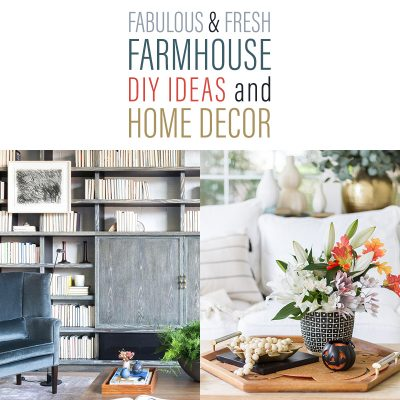 Fabulous and Fresh Farmhouse DIY Ideas and Home Decor