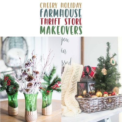 Cheery Holiday Farmhouse Thrift Store Makeovers