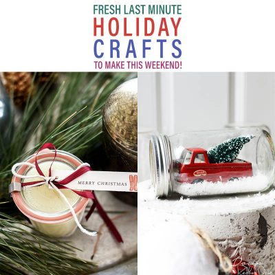 FRESH Last Minute Holiday Crafts to Make This Weekend