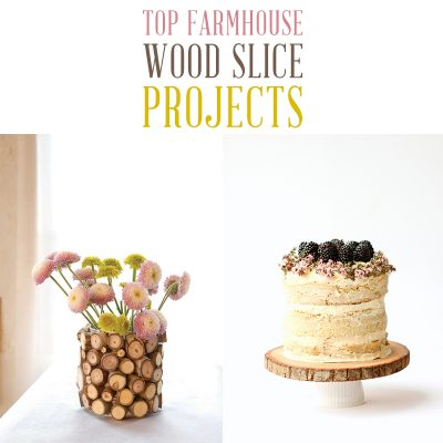Top Farmhouse Wood Slice Projects!