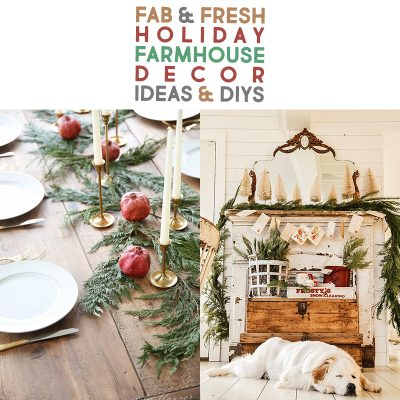 Fab & Fresh Holiday Farmhouse Decor Ideas & DIYS!
