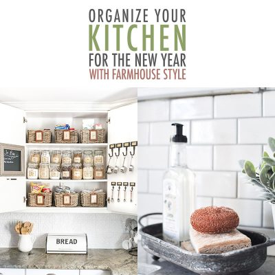 Organize Your Kitchen for the New Year with Farmhouse Style
