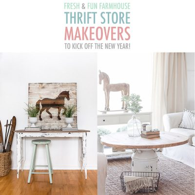 Fresh and Fun Farmhouse Thrift Store Makeovers To Kick Off The New Year!