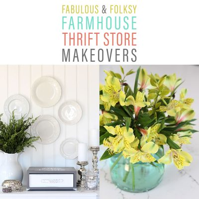 Fabulous and Folksy Farmhouse Thrift Store Makeovers