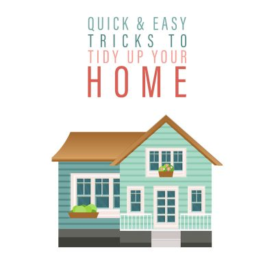 Quick and Easy Tricks To Tidy Up Your Home