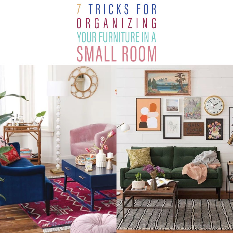 A Tiny Room Can Seem To Expand When Furniture Is Positioned In Helpful Way Here Are 7 Tricks For Organizing Your Small Living