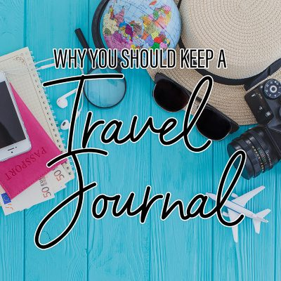 Why You Should Keep a Travel Journal
