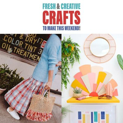 Fresh and Creative Crafts To Make This Weekend