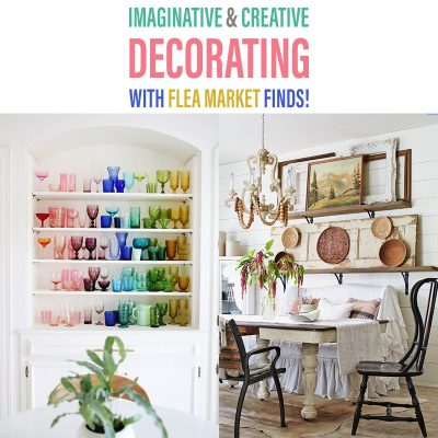 Imaginative and Creative Decorating with Flea Market Finds