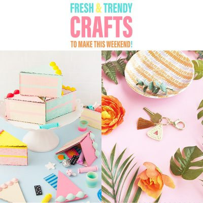 Fresh and Trendy Crafts To Make This Weekend