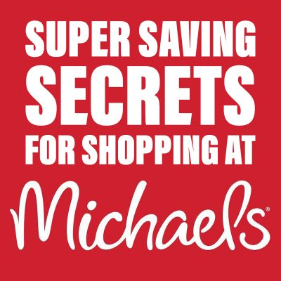 Super Saving Secrets for Shopping at Michaels