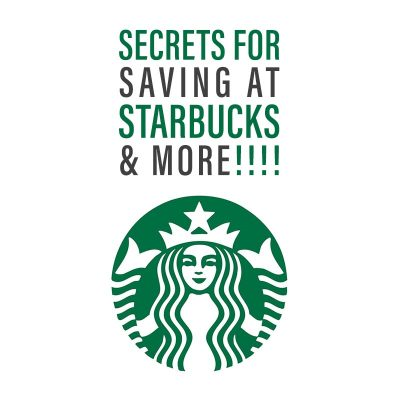 Secrets For Saving At Starbucks and More!