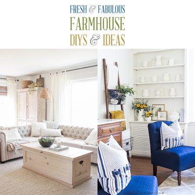 Fresh and Fabulous Farmhouse DIYs and Ideas