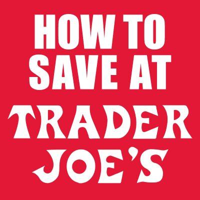 How to Save at Trader Joe's!