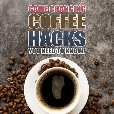Game Changing Coffee Hacks You Need To Know